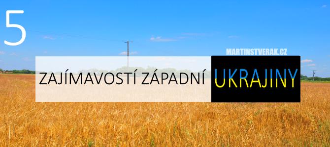5 míst, které vám odkryjí kousek západní Ukrajiny